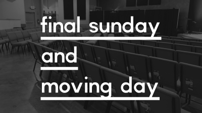 One Final Sunday, Moving Day, and Transition Plan